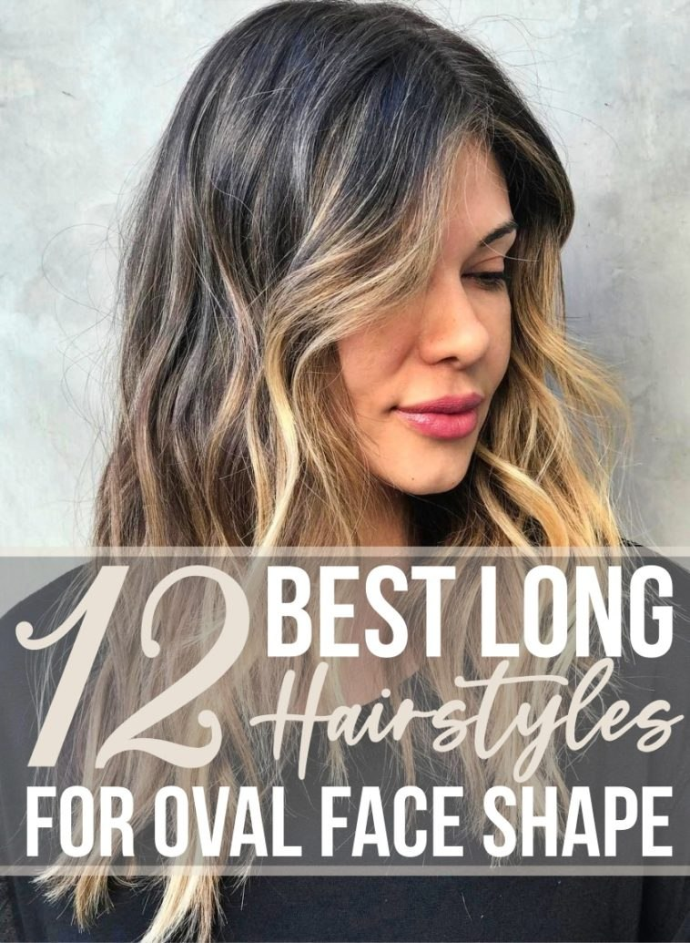 12 best long hairstyles for oval face shape